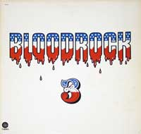 "Bloodrock - 3 . ""Bloodrock 3"" is the third album by the Texan hard rock band ""Bloodrock"", released on Capitol Records in 1971."