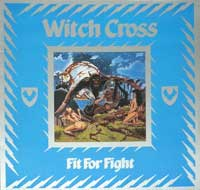 "WITCH CROSS - Fit For Fight . Their only full-length album ""Fit For Fight"" was recorded by the same engineer of cult HM gems such as Mercyful Fate'"
